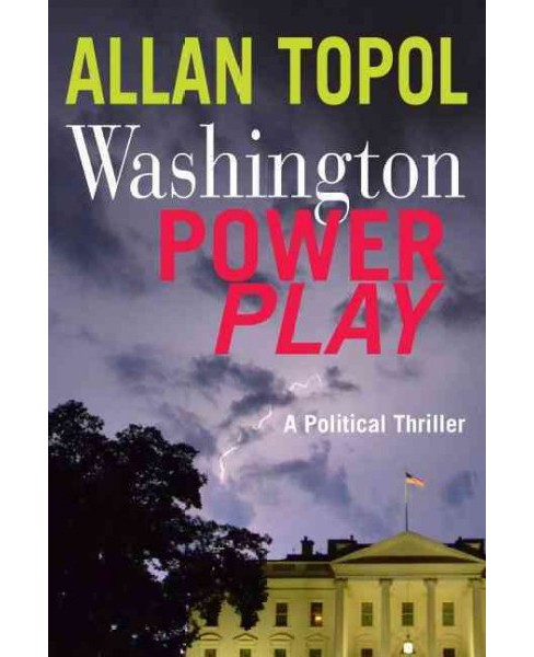 Washington Power Play : A Political Thiller (Paperback) (Allan Topol) - image 1 of 1