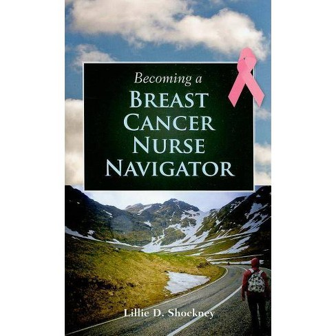 Becoming a Breast Cancer Nurse Navigator - by Lillie D Shockney (Paperback)
