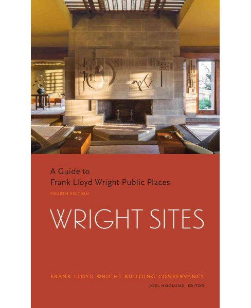 Wright Sites : A Guide to Frank Lloyd Wright Public Places (Paperback) (Joel Hoglund) - image 1 of 1