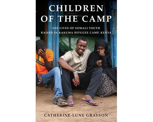 Children of the Camp : The Lives of Somali Youth Raised in Kakuma Refugee Camp, Kenya -  (Hardcover) - image 1 of 1