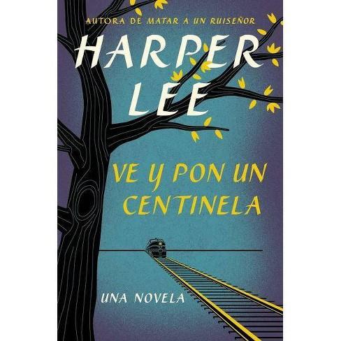 Ve Y Pon Un Centinela (Go Set a Watchman - Spanish Edition) - by  Harper Lee (Paperback) - image 1 of 1