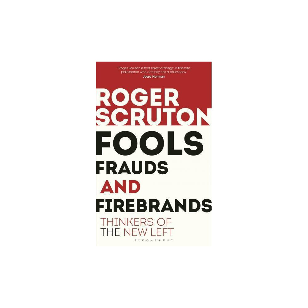 Fools, Frauds and Firebrands : Thinkers of the New Left - Reprint by Roger Scruton (Paperback)