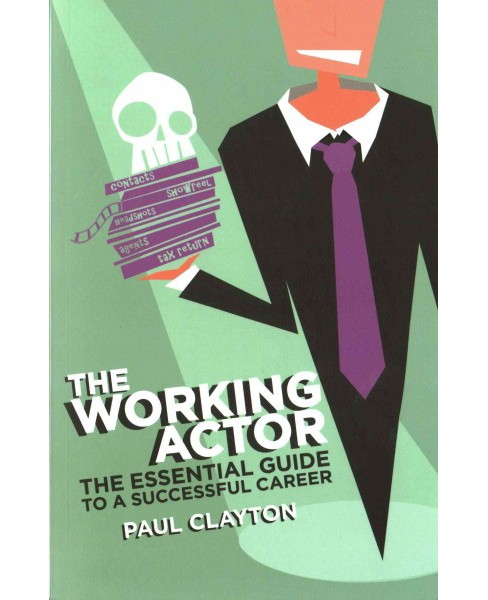 Working Actor : The Essential Guide to a Successful Career (Paperback) (Paul Clayton) - image 1 of 1