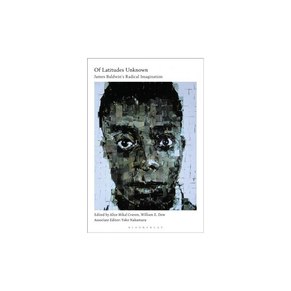 Of Latitudes Unknown : James Baldwin's Radical Imagination - (Hardcover)