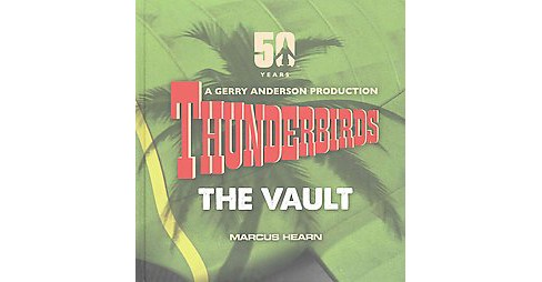 Thunderbirds : The Vault (Hardcover) (Marcus Hearn) - image 1 of 1
