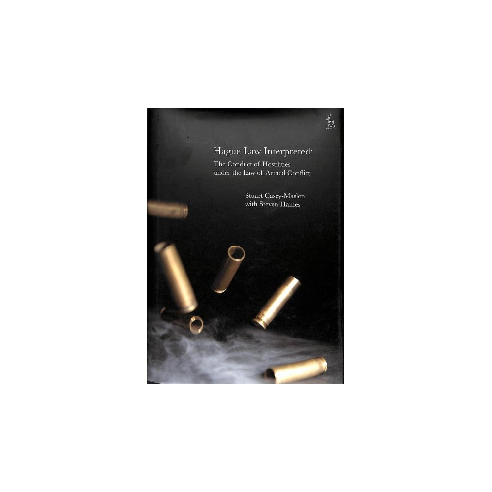 Hague Law Interpreted : The Conduct of Hostilities under the Law of Armed Conflict - (Hardcover)
