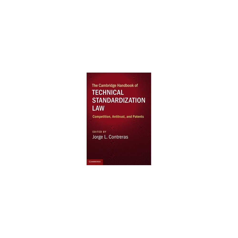 Cambridge Handbook of Technical Standardization Law : Competition, Antitrust, and Patents - (Hardcover)