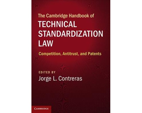 Cambridge Handbook of Technical Standardization Law : Competition, Antitrust, and Patents -  (Hardcover) - image 1 of 1