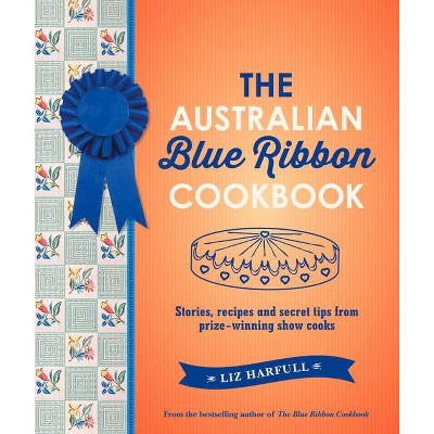 The Australian Blue Ribbon Cookbook - by  Liz Harfull (Paperback)