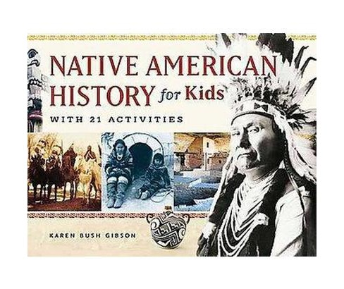 Native American History for Kids : With 21 Activities (Paperback) (Karen Bush Gibson) - image 1 of 1