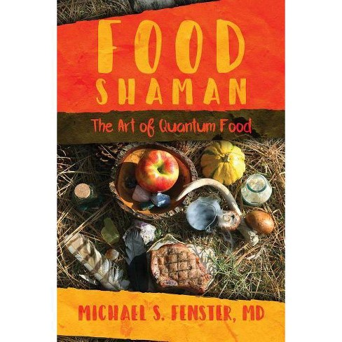 Food Shaman - by  Michael S Fenster (Paperback) - image 1 of 1