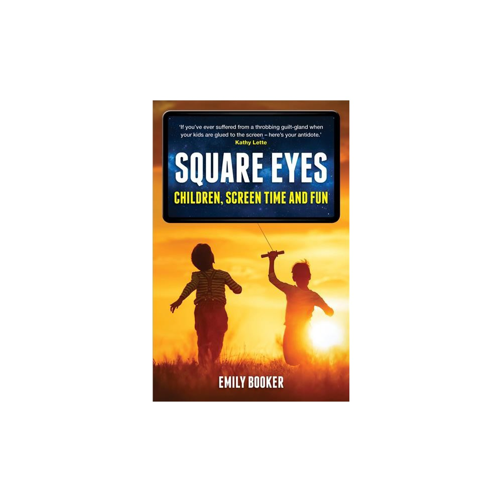 Square Eyes : Children, Screen Time and Fun - by Emily Booker (Paperback)