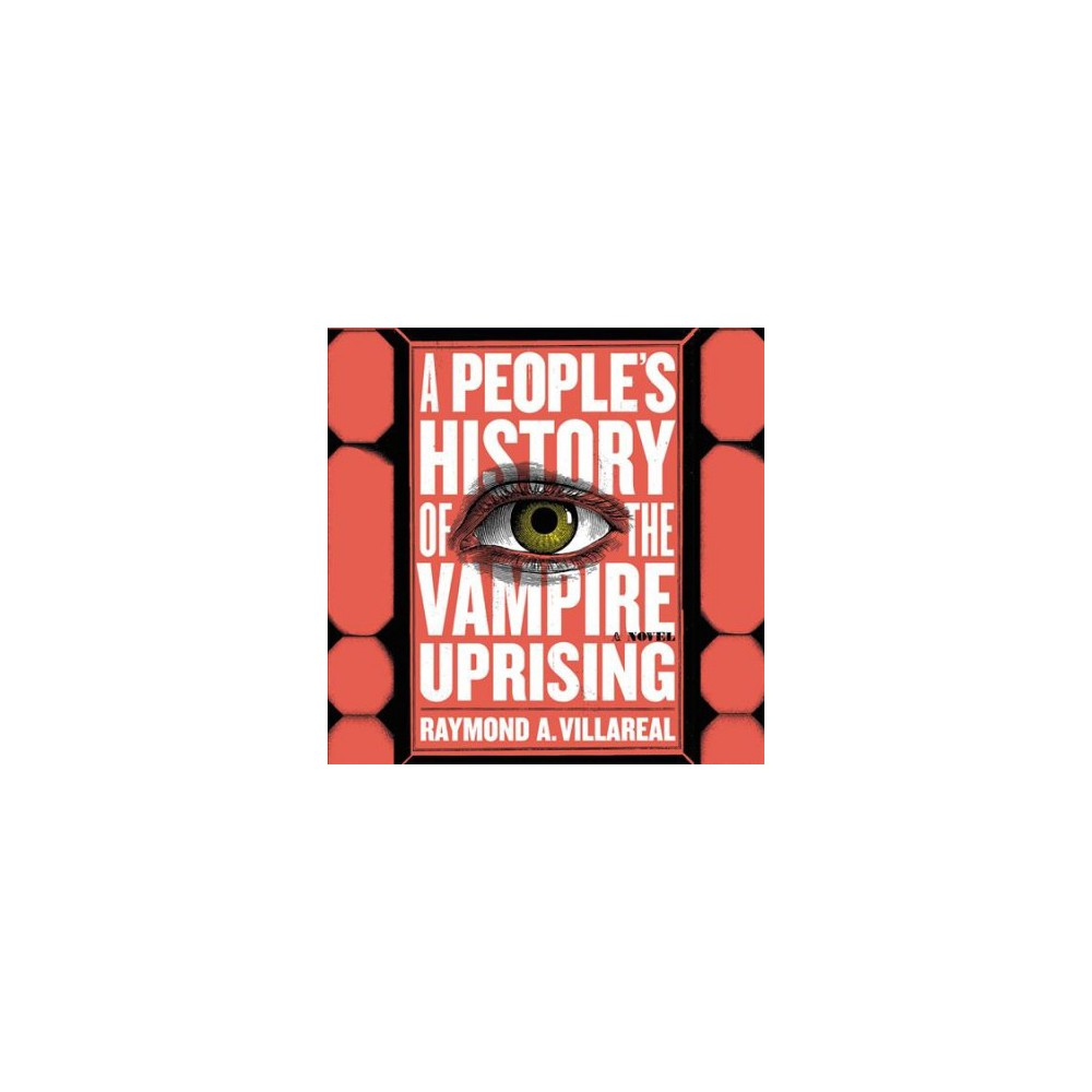 People's History of the Vampire Uprising : Library Edition - Unabridged by Raymond A. Villareal