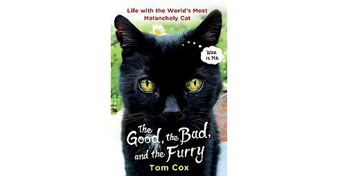 Good, the Bad and the Furry : Life With the World's Most Melancholy Cat (Hardcover) (Tom Cox) - image 1 of 1