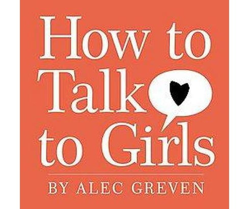 How to Talk to Girls (Hardcover) (Alec Greven) - image 1 of 1