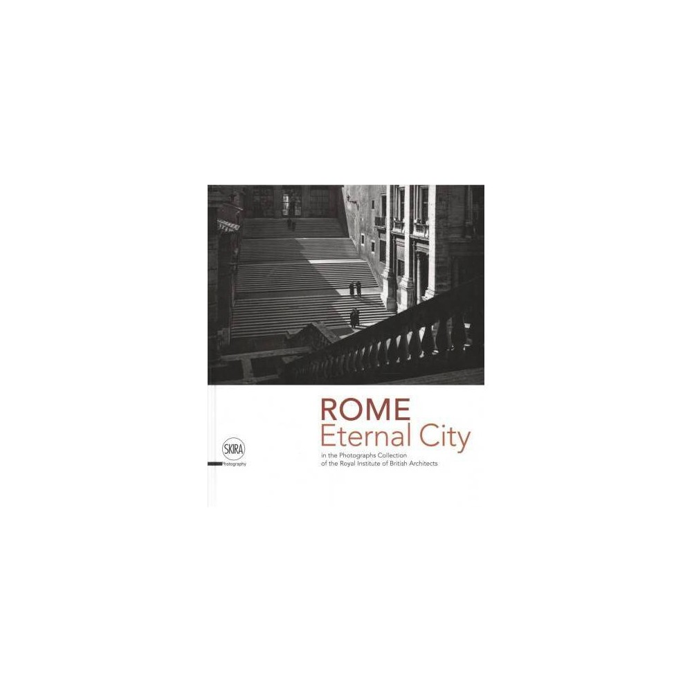 Eternal City : Rome in the Photographs Collection of the Royal Institute of British Architects