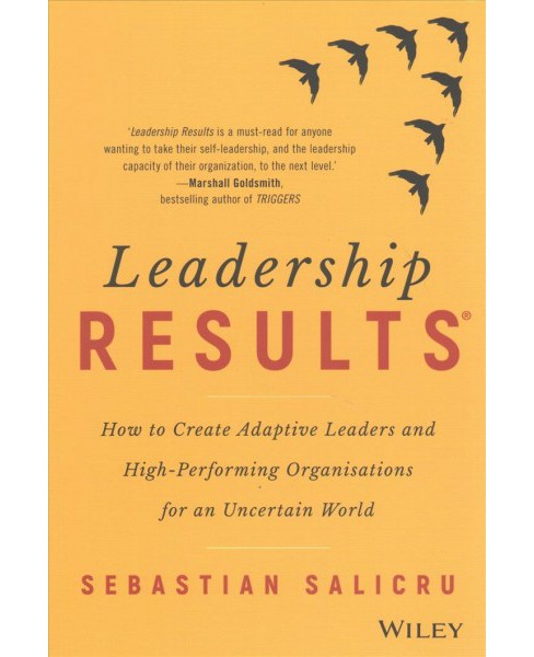Leadership Results : How to Create Adaptive Leaders and High-performing Organisations for an Uncertain - image 1 of 1