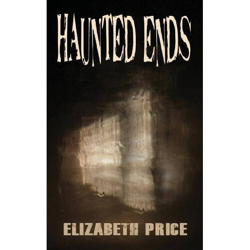 Haunted Ends - by  Elizabeth Price (Paperback) - image 1 of 1