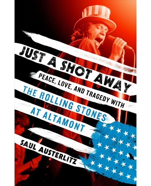 Just a Shot Away : Peace, Love, and Tragedy With the Rolling Stones at Altamont -  (Hardcover) - image 1 of 1