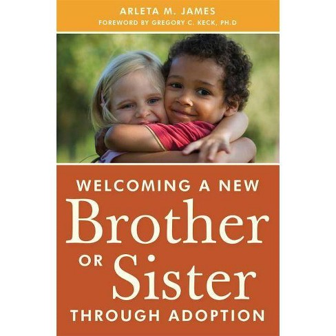 Welcoming a New Brother or Sister Through Adoption - by  Arleta James (Paperback) - image 1 of 1