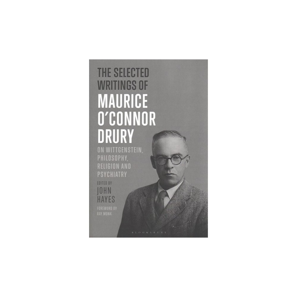 Selected Writings of Maurice O'Connor Drury : On Wittgenstein, Philosophy, Religion and Psychiatry