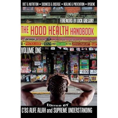 The Hood Health Handbook Volume One - by  C'Bs Alife Allah & Supreme Understanding (Paperback)
