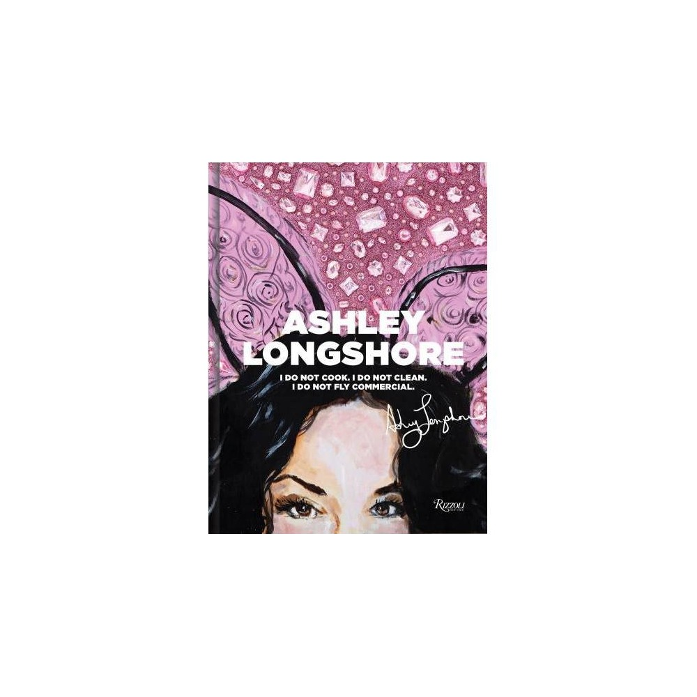 Ashley Longshore - (Hardcover) New Orleans-based self-taught pop artist Ashley Longshore, known for her bold fashionista portraits and larger-than-life personality, has a massive art-cult following. I Do Not Cook, I Do Not Clean, I Do Not Fly Commercial highlights Ashley's colorful life story and showcases her bejeweled vibrant pop art. Ashley Longshore delivers exactly what her fans are clamoring for: a look at Ashley's big life, her audacious aphorisms, and of course her sumptuous, glittering art in sublime detail. Ashley Longshore's pop-art paintings are always daring; her art makes noise. On any given day, you may catch her in her New Orleans gallery painting with Blake Lively, talking art and fashion with Dapper Dan in New York, or on a remote island in Hawaii painting. A prolific artist, she has been compared to Andy Warhol for her passion with pop-culture figures; but it's her infectious personality and humorous real talk that has captured the hearts of and inspired her devoted fans. Ashley's story also peeks at her major blingy collaborations with brands such as Rolex; luxury cosmetics brand Clé de Peau; Veuve Clicquot; Chloé; Mark Cross; and Judith Leiber, to name only a few. Ashley Longshore tells the stories of the self-proclaimed  urban hippie  in glorious color and detail and features her works, collaborations, and her singular and authentic personality