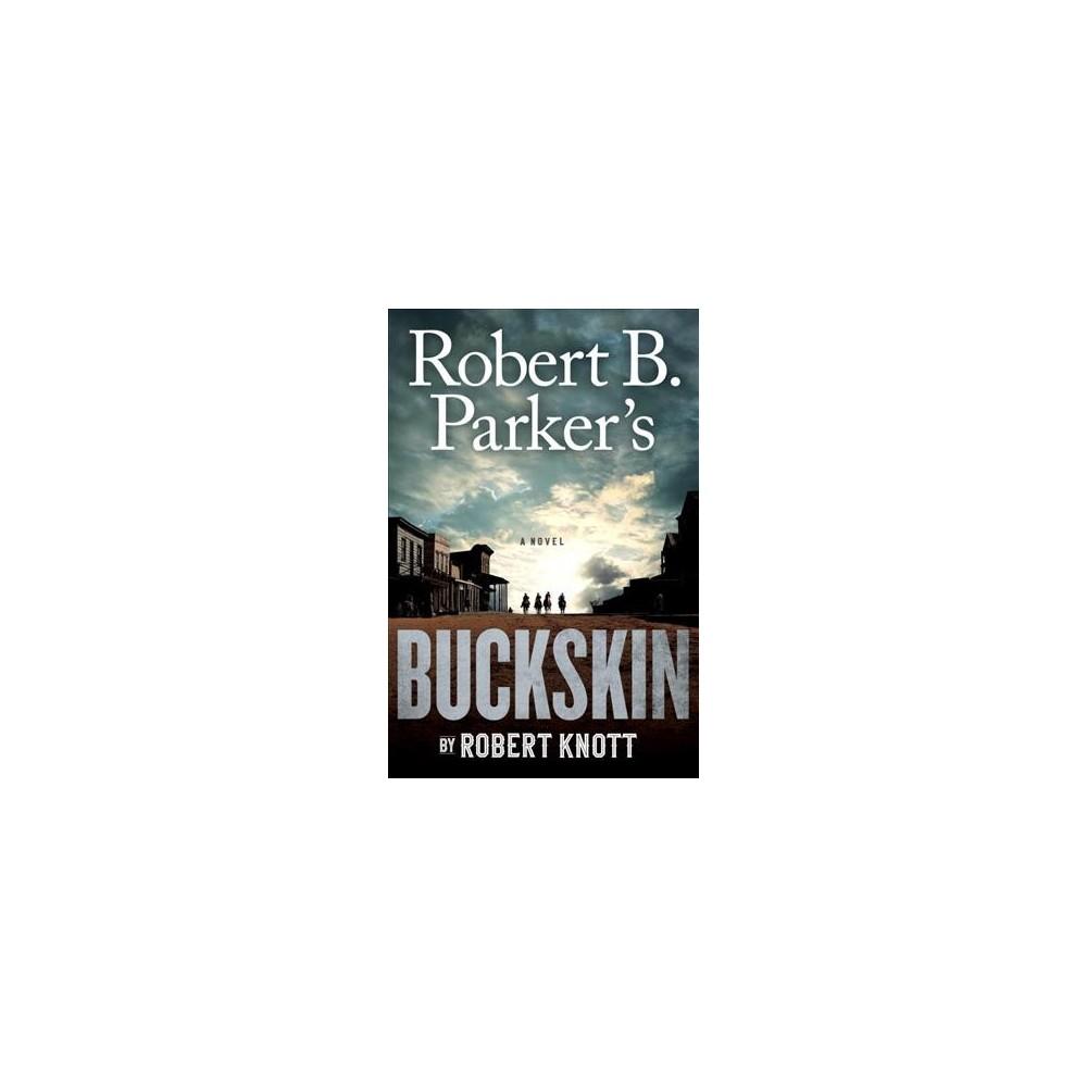 Robert B. Parker's Buckskin - (Cole and Hitch) by Robert Knott (Hardcover)