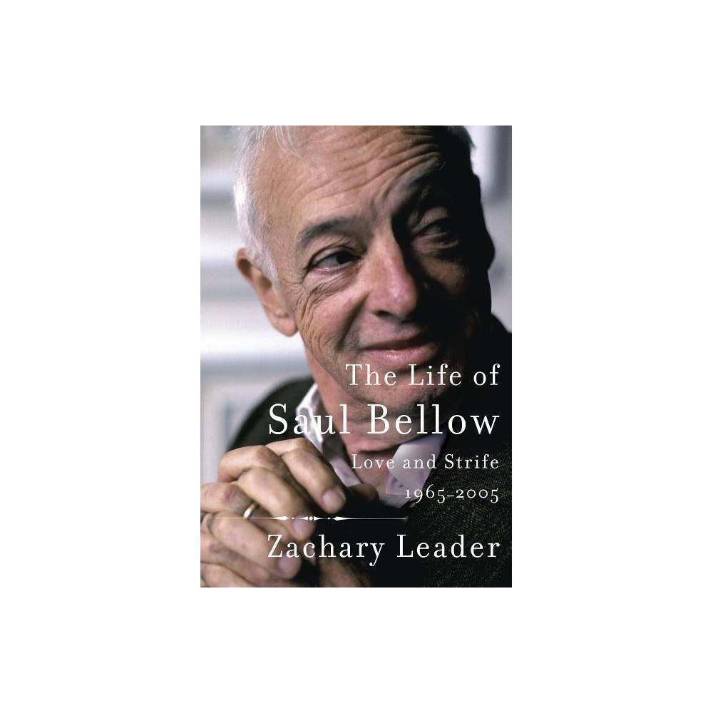 The Life Of Saul Bellow By Zachary Leader Hardcover