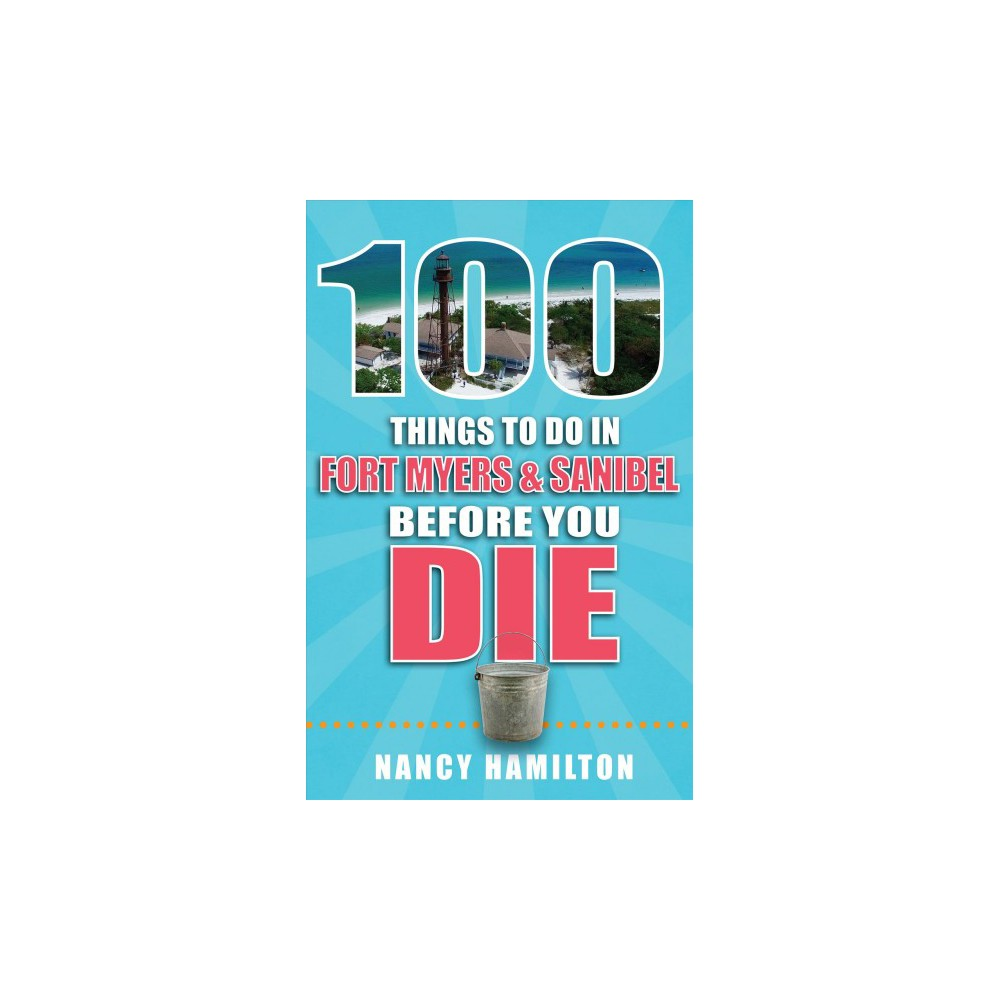 100 Things to Do in Ft. Myers & Sanibel Before You Die (Paperback) (Nancy Hamilton)