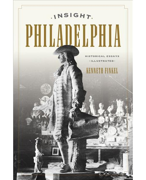 Insight Philadelphia : Historical Essays Illustrated -  by Kenneth Finkel (Paperback) - image 1 of 1