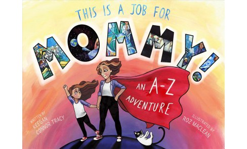 This Is a Job for Mommy! : An A-z Adventure -  by Keegan Connor Tracy (Paperback) - image 1 of 1