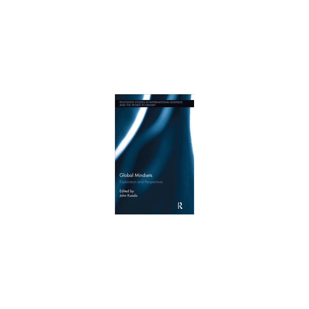Global Mindsets : Exploration and Perspectives - (Paperback)