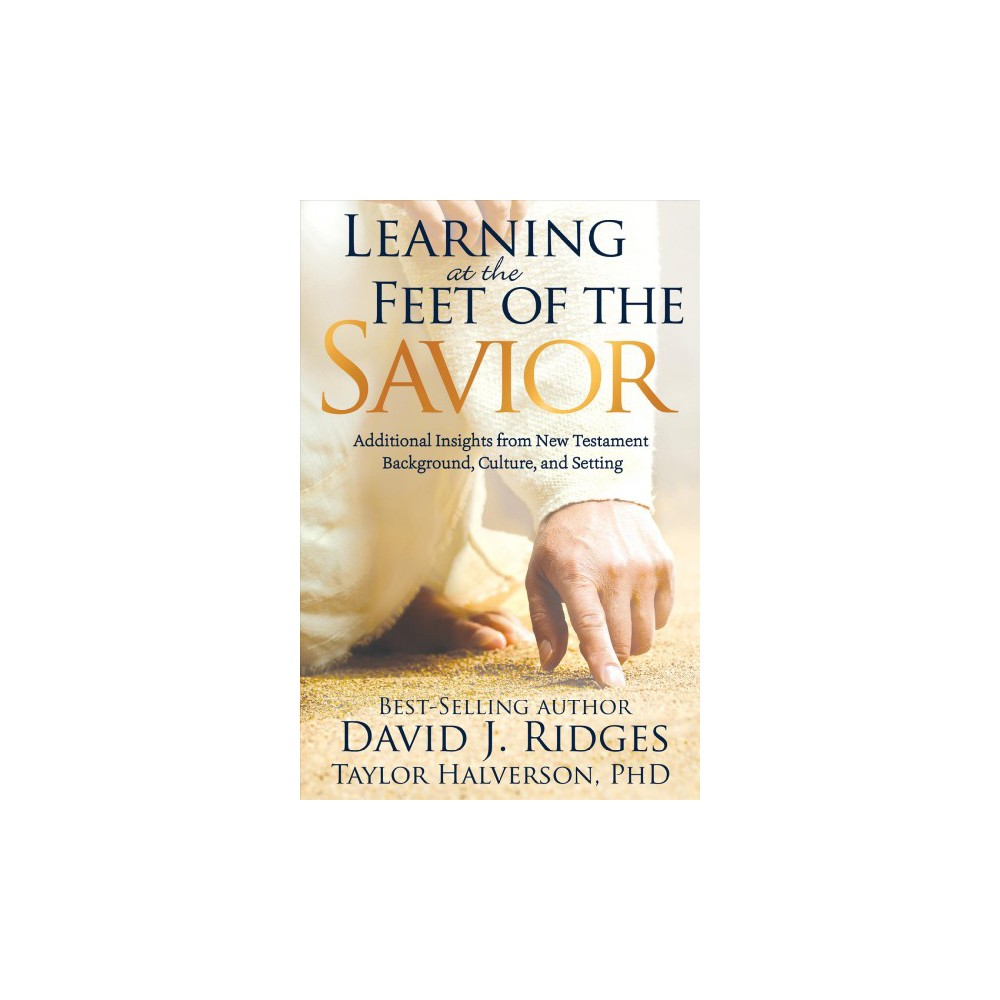 Learning at the Feet of the Savior : Additional Insights from New Testament Background, Culture, and