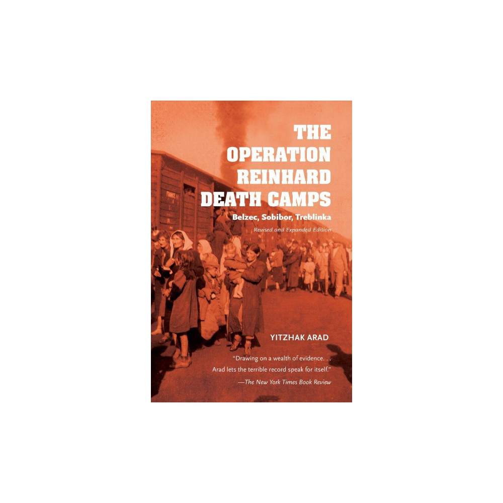 Operation Reinhard Death Camps : Belzec, Sobibor, Treblinka - Rev Exp by Yitzhak Arad (Hardcover)