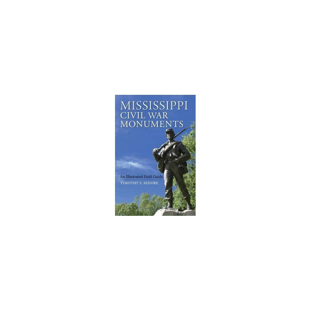 Mississippi Civil War Monuments - by Timothy S. Sedore (Hardcover)