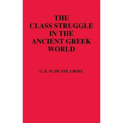 Class Struggle in the Ancient Greek World - by  Geoffrey E Maurice Ste Croix (Hardcover) - image 1 of 1