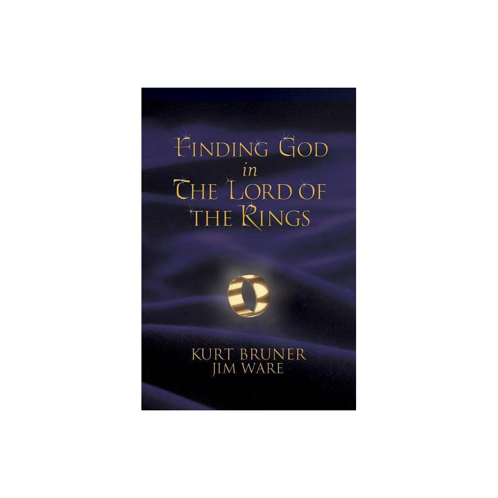 Finding God In The Lord Of The Rings By Kurt Bruner Jim Ware Paperback
