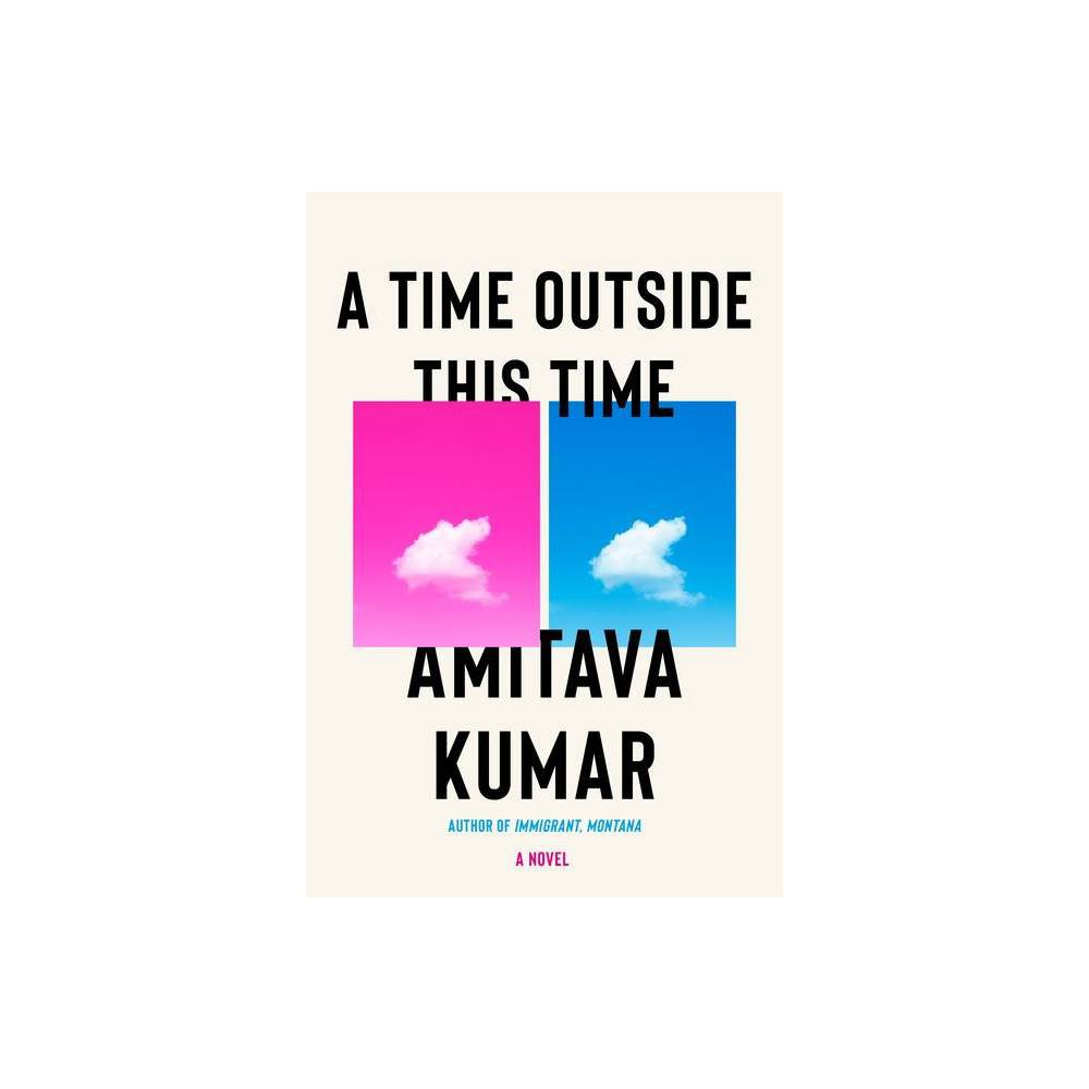A Time Outside This Time By Amitava Kumar Hardcover