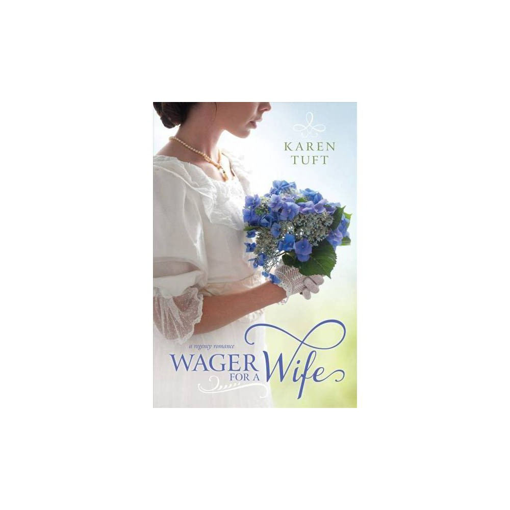 Wager for a Wife : A Regency Romance - by Karen Tuft (Paperback)