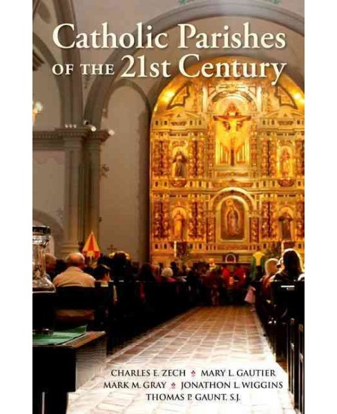 Catholic Parishes of the 21st Century (Hardcover) (Charles E. Zech & Mary L. Gautier & Mark M. Gray & - image 1 of 1