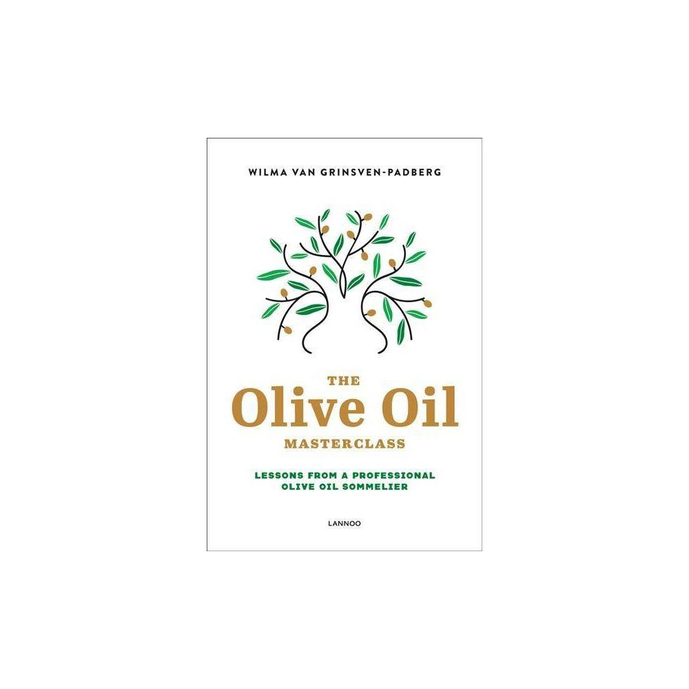 Olive Oil Masterclass : Lessons from a Professional Olive Oil Sommelier - (Hardcover)