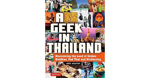 Geek in Thailand : Discovering the Land of Golden Buddhas, Pad Thai and Kickboxing (Paperback) (Jody - image 1 of 1