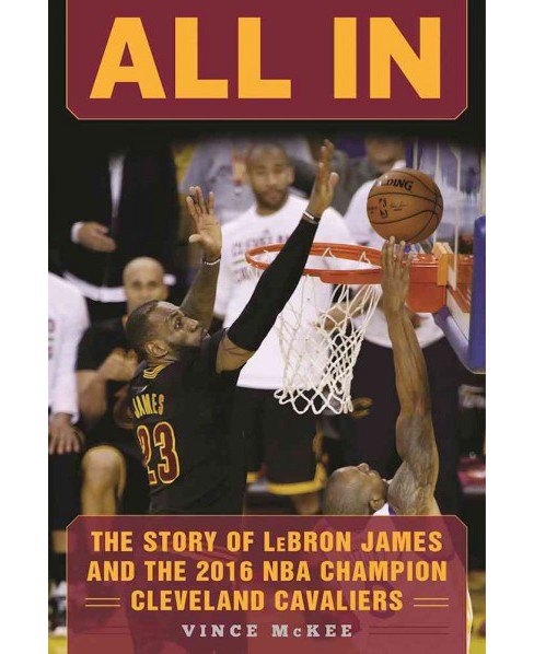 All in : The Story of Lebron James and the 2016 NBA Champion Cleveland Cavaliers (Hardcover) (Vince - image 1 of 1