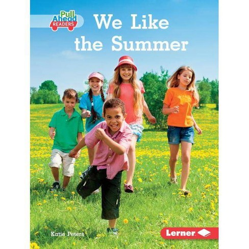 We Like the Summer - (Seasons All Around Me (Pull Ahead Readers -- Nonfiction)) by  Katie Peters - image 1 of 1