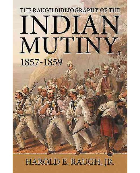 Raugh Bibliography of the Indian Mutiny, 1857-1859 (Paperback) (Harold E. Raugh) - image 1 of 1
