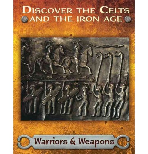 Discover the Celts and the Iron Age : Warriors & Weapons (Hardcover) (Moira Butterfield) - image 1 of 1