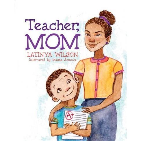 Teacher, Mom - by  Latinya Wilson (Paperback) - image 1 of 1