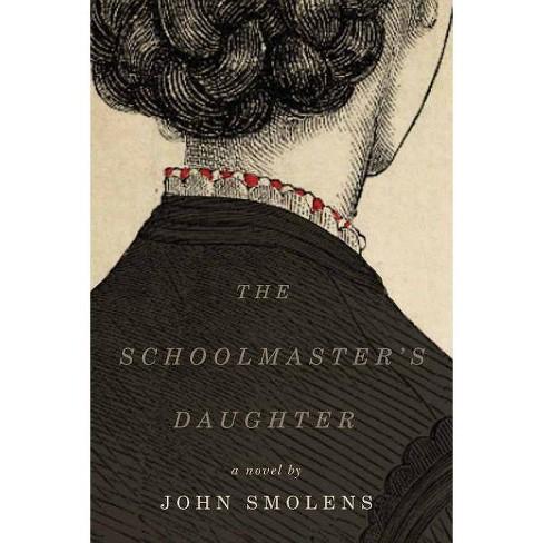 The Schoolmaster's Daughter - by  John Smolens (Paperback) - image 1 of 1