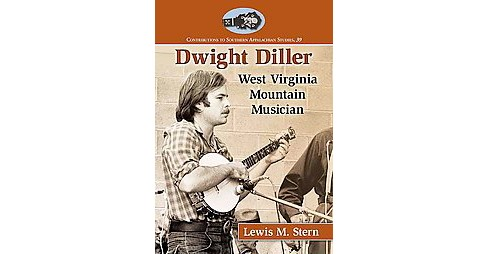 Dwight Diller : West Virginia Mountain Musician (Paperback) (Lewis M. Stern) - image 1 of 1